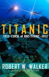Titanic 2012 (Curse of RMS Titanic - an Inspector Alastair Ransom title) - Robert W. Walker