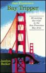 San Francisco Bay Tripper: Twenty Exciting Day Trips in the San Francisco Bay Area - Jocelyn Becker