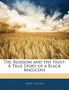 The Blossom and the Fruit: A True Story of a Black Magician - Mabel Collins