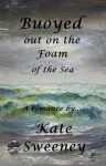 Buoyed out on the Foam of the Sea - Kate Sweeney