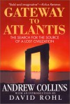 Gateway to Atlantis: The Search for the Source of a Lost Civilization - Andrew Collins, David Rohl