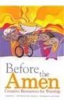 Before the Amen: Creative Resources for Worship - Maren C. Tirabassi, Maria I. Tirabassi