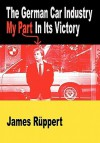 The German Car Industry: My Part in Its Victory - James Ruppert
