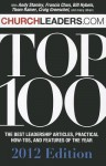 Churchleaders.com Top 100: The Best Leadership Articles, Practical How-To's and Features of the Year - Andy Stanley, Francis Chan, Bill Hybels