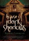 House of Dark Shadows - Robert Liparulo, Joshua Swanson