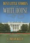 Best Little Stories from the White House - C. Brian Kelly, Ingrid Smyer