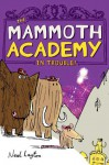 The Mammoth Academy in Trouble! - Neal Layton