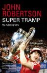 John Robertson: Super Tramp: My Autobiography - John Lawson, John Robertson