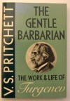 The Gentle Barbarian: The Life and Work of Turgenev - V.S. Pritchett