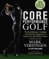 Core Performance Golf: The Revolutionary Training and Nutrition Program for Success On and Off the Course - Mark Verstegen, Pete Williams, Tom Lehman
