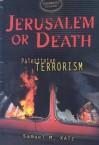 Jerusalem or Death: Palestinian Terrorism - Samuel M. Katz
