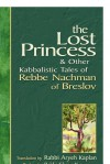 The Lost Princess & Other Kabbalistic Tales of Rebbe Nachman of Breslov - Aryeh Kaplan, Chaim Kramer