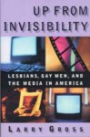 Up from Invisibility: Lesbians, Gay Men, and the Media in America (Between Men~Between Women: Lesbian and Gay Studies) - Larry Gross