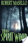 Spirit Wood - Robert Masello