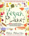 Vegan Planet: 400 Irresistible Recipes with Fantastic Flavors From Home And Around The World - Robin G. Robertson