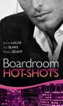 Boardroom Hot Shots: Real Men Collection (Mb C2) - Robyn Grady, Jennie Lucas, Ally Blake