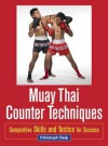 Muay Thai Counter Techniques: Competitive Skills and Tactics for Success - Christoph Delp