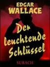 Der leuchtende Schlüssel (German Edition) - Edgar Wallace, Eckhard Henkel, Ravi Ravendro