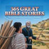 365 Great Bible Stories: The Good News of Jesus Christ from Genesis to Revelation (Colour Books) - Carine Mackenzie