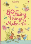 50 Fairy Things to Make & Do - Minna Lacey, Lucy Parris, Non Figg, Jan McCafferty, Katrina Fearn, Josephine Thompson, Antonia Miller, Vici Leyhane, Erica Harrison, Katie Lovell