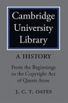 Cambridge University Library: A History: From the Beginnings to the Copyright Act of Queen Anne - J.C.T. Oates