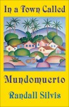 In a Town Called Mundomuerto - Randall Silvis