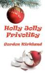 Holly Jolly Frivolity - Gordon Kirkland