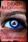 Dead Reckoning - K.A. Perkins, Karen Perkins