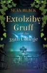 Extolziby Gruff and the 39th College - Sean Black