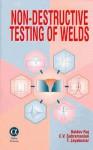 Non Destructive Testing Of Welds - Baldev Raj, T. Jayakumar