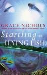 Startling the Flying Fish - Grace Nichols