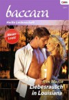 Liebesrausch in Louisiana (BACCARA) (German Edition) - Ann Major