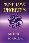 Must Love Dragons - Monica Marier
