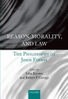 Reason, Morality, and Law: The Philosophy of John Finnis - John Keown, Robert P. George
