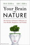 Your Brain on Nature: The Science of Nature's Influence on Your Health, Happiness and Vitality - Eva M. Selhub, Alan C. Logan