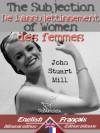 The Subjection of Women - De l'assujettissement des femmes: Bilingual parallel text - Bilingue avec le texte parallèle: English - French / Anglais - Français (French Edition) - John Stuart Mill, Wirton Arvel, Émile Cazelles