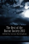 The Best of the Horror Society 2013 - Charles Colyott, Aaron Warwick Dries, Mark Onspaugh, Richard Thomas, Dave Jeffery, Christian A. Larsen, Carson Buckingham