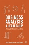 Business Analysis and Leadership: Influencing Change - Penny Pullan, James Archer