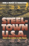 Steeltown U.S.A.: Work and Memory in Youngstown (Culture America) - Sherry Lee Linkon, John Russo