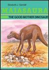 Maiasaura: The Good Mother Dinosaur - Elizabeth J. Sandell, Harlan S. Hansen, Marjorie L. Oelerich
