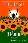Woman, Thou Art Loosed!: The Novel - T.D. Jakes