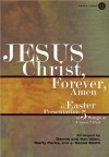 Jesus Christ, Forever, Amen: An Easter Presentation of 5 Songs in Unison/2-Part - Dennis Allen, Nan Allen, Marty Parks