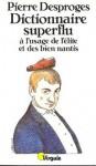Dictionnaire superflu à l'usage de l'élite et des biens nantis - Pierre Desproges