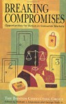 Breaking Compromises: Opportunities for Action in Consumer Markets from the Boston Consulting Group - Michael J. Silverstein, George Stalk Jr.