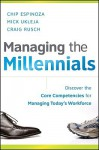 Managing the Millennials: Discover the Core Competencies for Managing Today's Workforce - Chip Espinoza, Mick Ukleja, Craig Rusch