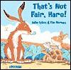 That's Not Fair, Hare! - Julie Sykes