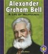Alexander Graham Bell: A Life of Helpfulness - Sheila Rivera