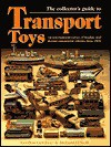 Transport Toys: An International Survey of Tinplate and Diecast Commercial Vehicles from 1900 to the Present Day - Gordon Gardiner, Richard O'Neill