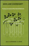 Seeds and Sovereignty: Debate Over the Use and Control of Plant Genetic Resources - Jack Kloppenburg, Daniel Kleinman, Otto Frankel, Norman Myers, Thomas Cox, J. Murphy, Thomas Orton, Charles Murphy, William Brown, Robert Grossman, David Wood