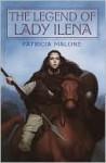 The Legend of Lady Ilena - Patricia Malone